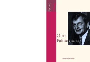 Samtidshistoriska frågor 1. Olof Palme i sin tid. Samtidshistoriska institutet Södertörns högskola